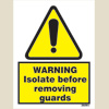 Warning - Isolate Before Removing Guards