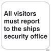 All Visitors Must Report To The Ships Security Office (30x30